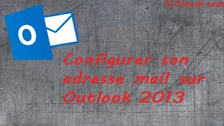 Configurer adresse mail Outlook 2013