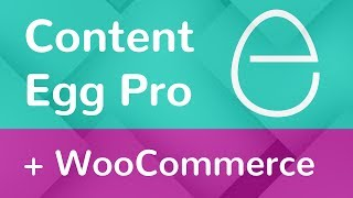 Content Egg Plugin - How to import products to WooCommerce