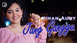 Download lagu Jihan Audy - Jang Ganggu