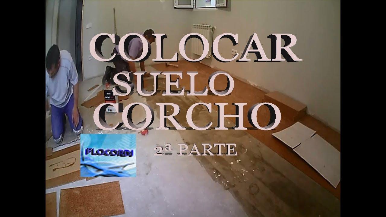 COLOCAR SUELO DE CORCHO 2ª PARTE - YouTube