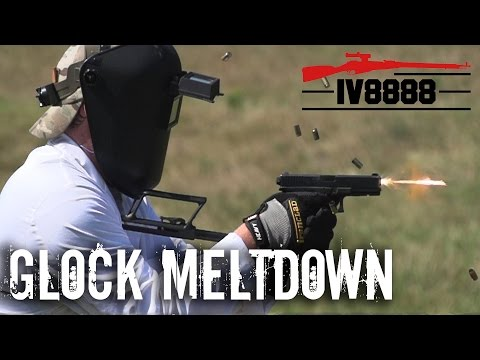 Ultimate Glock Meltdown!