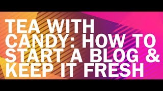 Tea with Candy: How to start a blog and keep it fresh