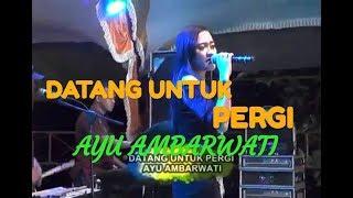 DATANG UNTUK PERGI - AYU AMBARWATI - RAMA MUSIC JEPARA