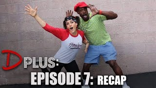 D PLUS - Episode 7 [RECAP RAP]