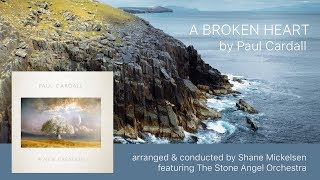 A Broken Heart By Paul Cardall Conductor Shane Mickelsen And The Stone Angel Orchestra