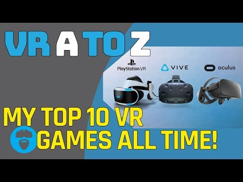 MY TOP 10 VR GAMES OF ALL TIME! VR A TO Z