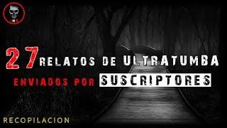 27 RELATOS DE ULTRATUMBA DE SUSCRIPTORES 😨 (Recopilación) | HISTORIAS DE TERROR 2018