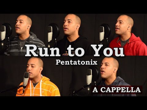 Run to You (Pentatonix Cover)