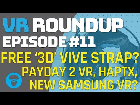 FREE 3D VIVE HEAD STRAP? BLACK FRIDAY SALES - PAYDAY 2 - NEW SAMSUNG VR & MORE VR Roundup Episode 11