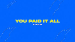 You Paid It All (Lyrics) - Milestone Worship