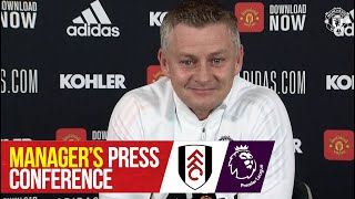 Manager's Press Conference | Fulham v Manchester United | Ole Gunnar Solskjaer | Team News