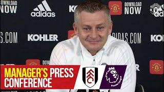 Manager's Press Conference | Fulham v Manchester United | Ole Gunnar Solskjaer | Team News