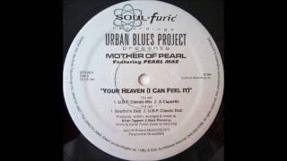 Urban Blues Project Presents Mother Of Pearl Featuring Pearl Mae - Your Heaven (I Can Feel It)