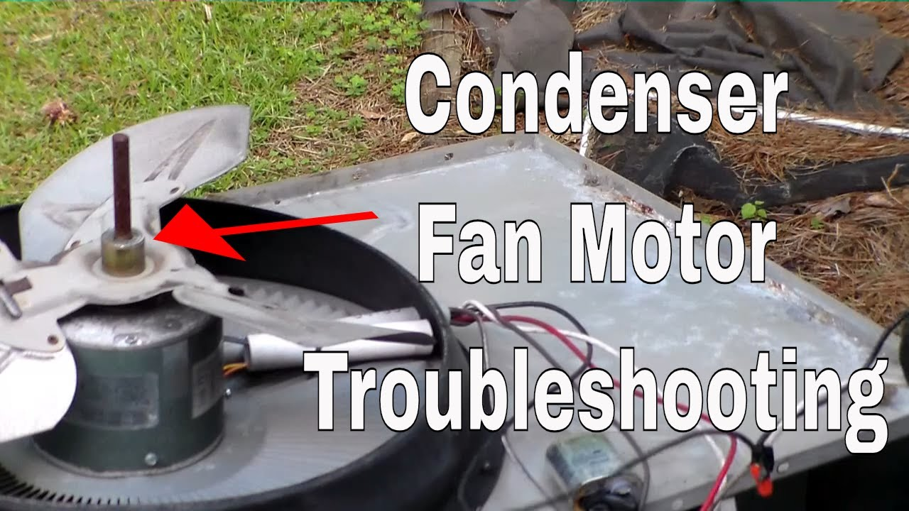 Condenser Fan Motor Troubleshooting And Repair