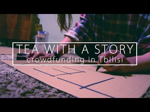 Tea with a story (crowdfunding in Tbilisi)