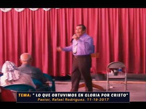 Pastor Rafael Rodriguez  Lo que obtuvimos en gloria por Cristo  Domingo  11 19 2017