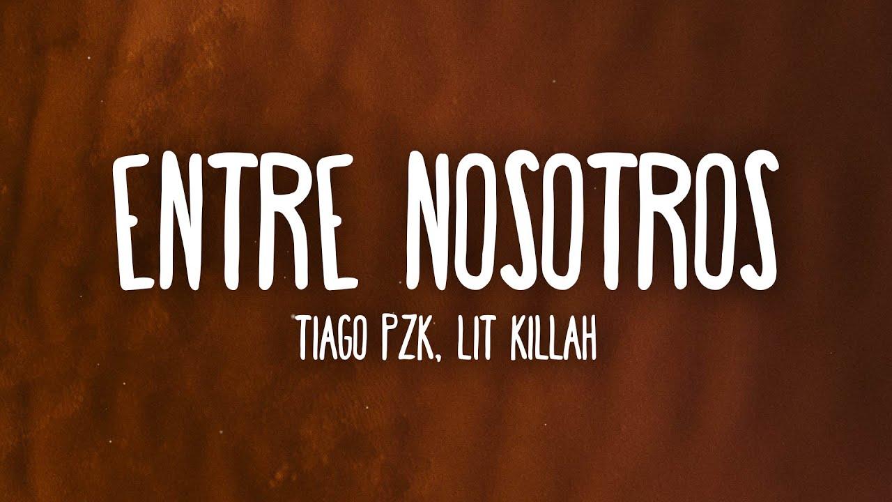 Tiago PZK, LIT killah - Entre Nosotros (Letra/Lyrics)