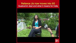 Reliance Jio now moves into 5G: Qualcomm deal and what it means for India