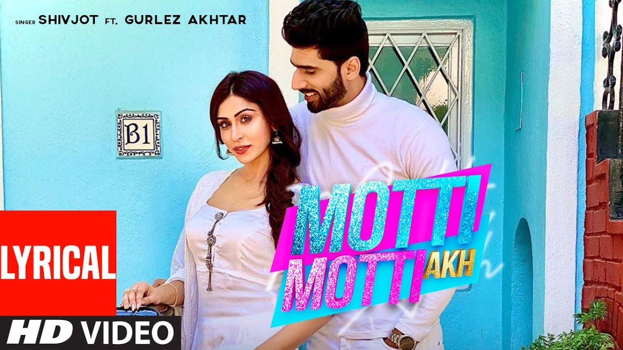 Motti Motti Akh (Full Lyrical Video Song) Shivjot Ft Gurlej Akhtar | Latest Punjabi Songs