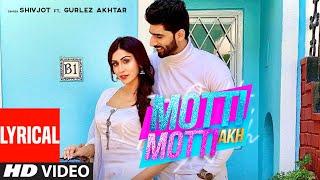 Motti Motti Akh (Full Lyrical Video Song) Shivjot Ft Gurlej Akhtar   Latest Punjabi Songs