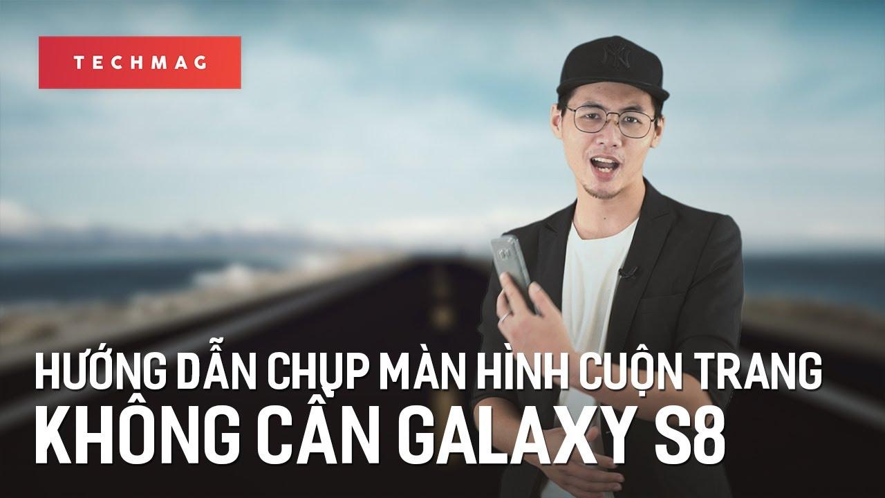 TechGuide: Hướng dẫn chụp màn hình cuộn trang không cần Galaxy S8