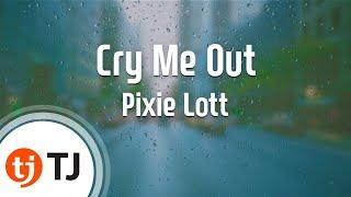 Cry Me Out_Pixie Lott_TJ노래방 (Karaoke/lyrics/romanization/KOREAN)