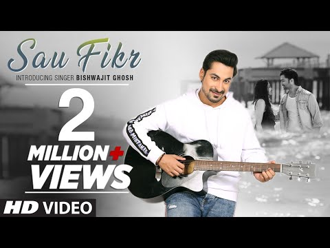 Sau Fikr VIDEO SONG | Bishwajit Ghosh | Rohit Singh | Shaheer Sheikh | Pooja Chopra | Shabbir Ahmed