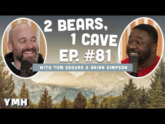 Ep. 81   2 Bears, 1 Cave w/ Tom Segura & Brian Simpson