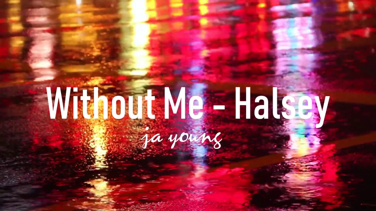 Without Me - Halsey :: Ja young