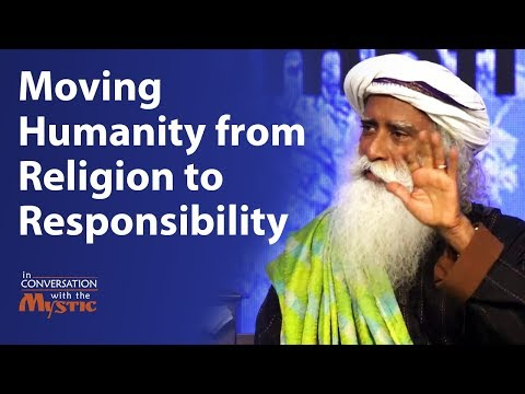 Moving Humanity from Religion to Responsibility   Sadhguru