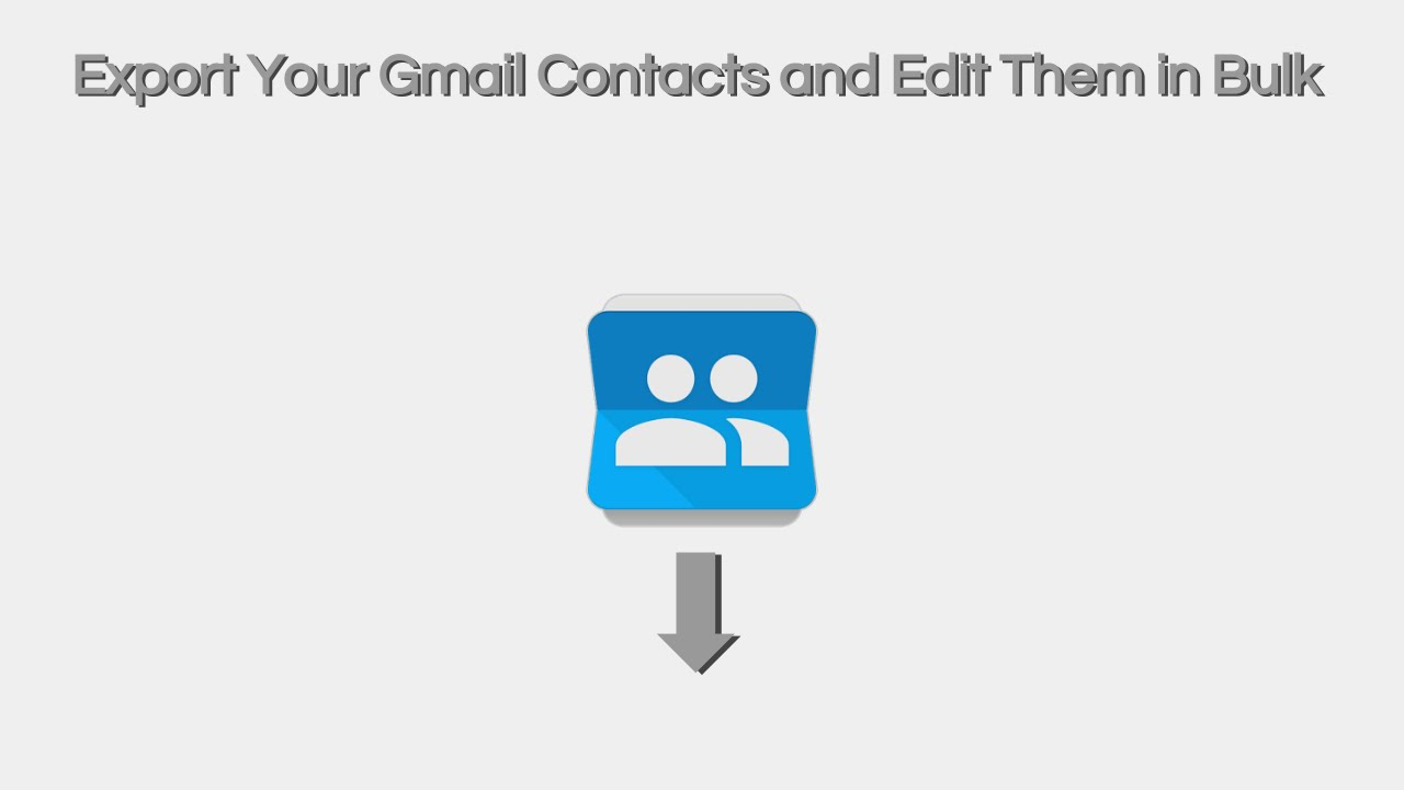 How to Export and Edit your Gmail Contacts in Bulk