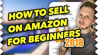 How To Sell On Amazon FBA As A Beginner In 2018 - STEP BY STEP