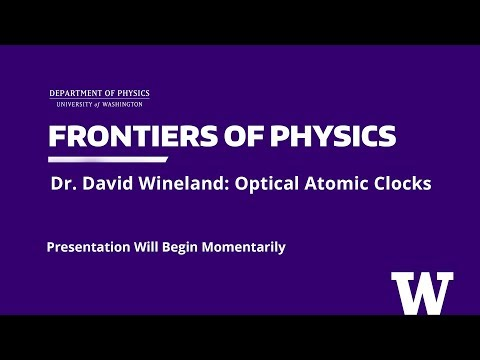 "The Frontiers of Physics Public Lecture Series - David Wineland, ""Optical Atomic Clocks"""