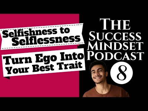 Can Ego Be Your Best Trait?  The Success Mindset Podcast #8