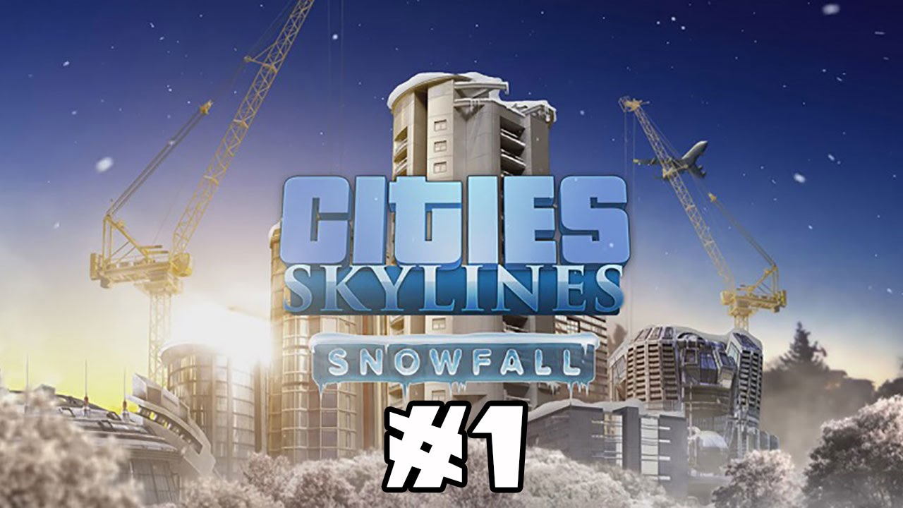 Cities: Skylines Snowfall | Part 1 - YouTube