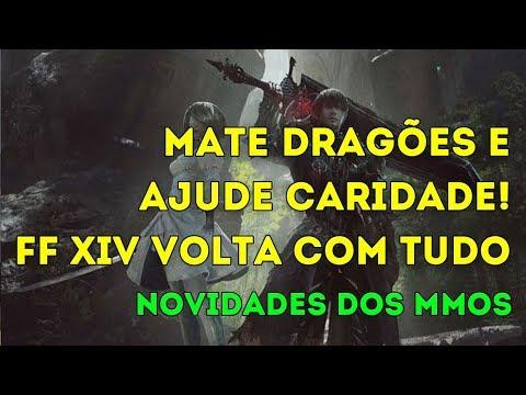 MATE Dragões e Ajuda CARIDADE! Final Fantasy XIV VOLTA COM TUDO! MMO NEWS