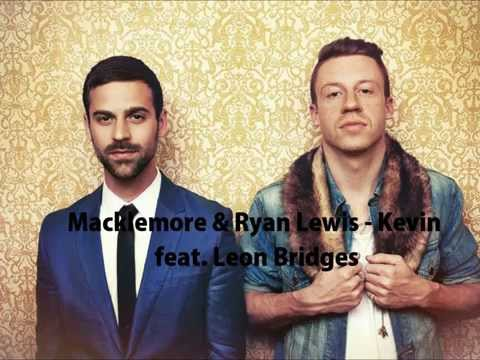 Macklemore & Ryan Lewis - Kevin [LYRICS]  feat. Leon Bridges (HD)