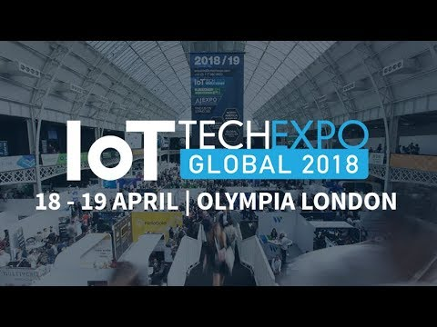 IoT Tech Expo Global 2018 | Olympia London | Event Highlights | IoT Conference & Exhibition