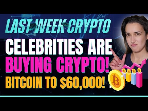 Celebrities are Buying Crypto (Bitcoin to $60,000!) – Last Week Crypto