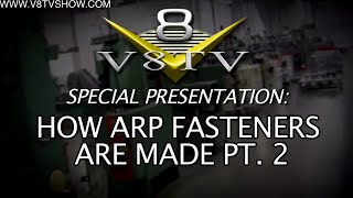 Special Presentation:  How ARP Fasteners Are Made Video Series Part 2/3 V8TV