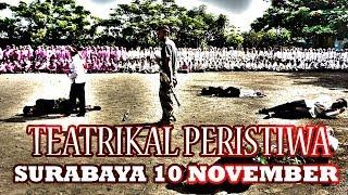 TEATRIKAL PERISTIWA SURABAYA, 10 NOVEMBER