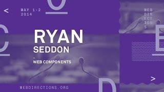 Ryan Seddon - Web Components, The Future of Web Development
