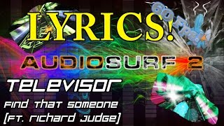 [Lyrics] Televisor - Find That Someone (feat. Richard Judge) [Audiosurf 2 | Mono]