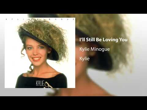 Kylie Minogue - I'll Still Be Loving You