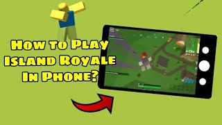 How to Play Island Royale In Phone! - ROBLOX