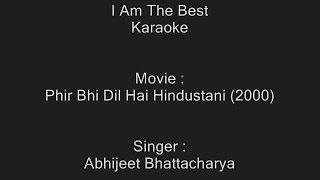 I Am The Best - Karaoke - Abhijeet Bhattacharya - Phir Bhi Dil Hai Hindustani (2000)