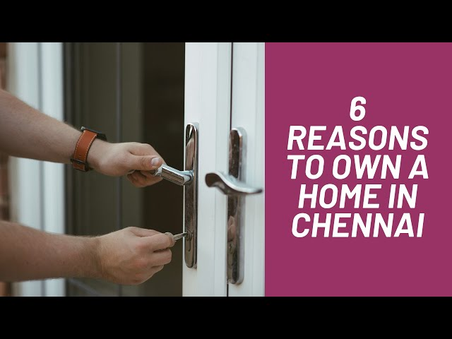 6 Compelling Reasons to Own a Home in Chennai