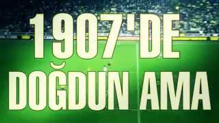 Fenerbahçe Marşı- 1907'de Doğdun Ama Sığamadın