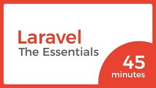 LARAVEL essentials you need to know in 45 minutes