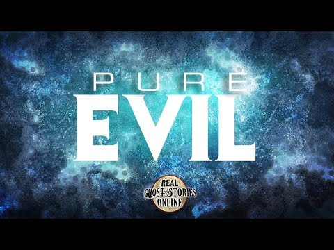 Pure Evil   Ghost Stories, Paranormal, Supernatural, Hauntings, Horror